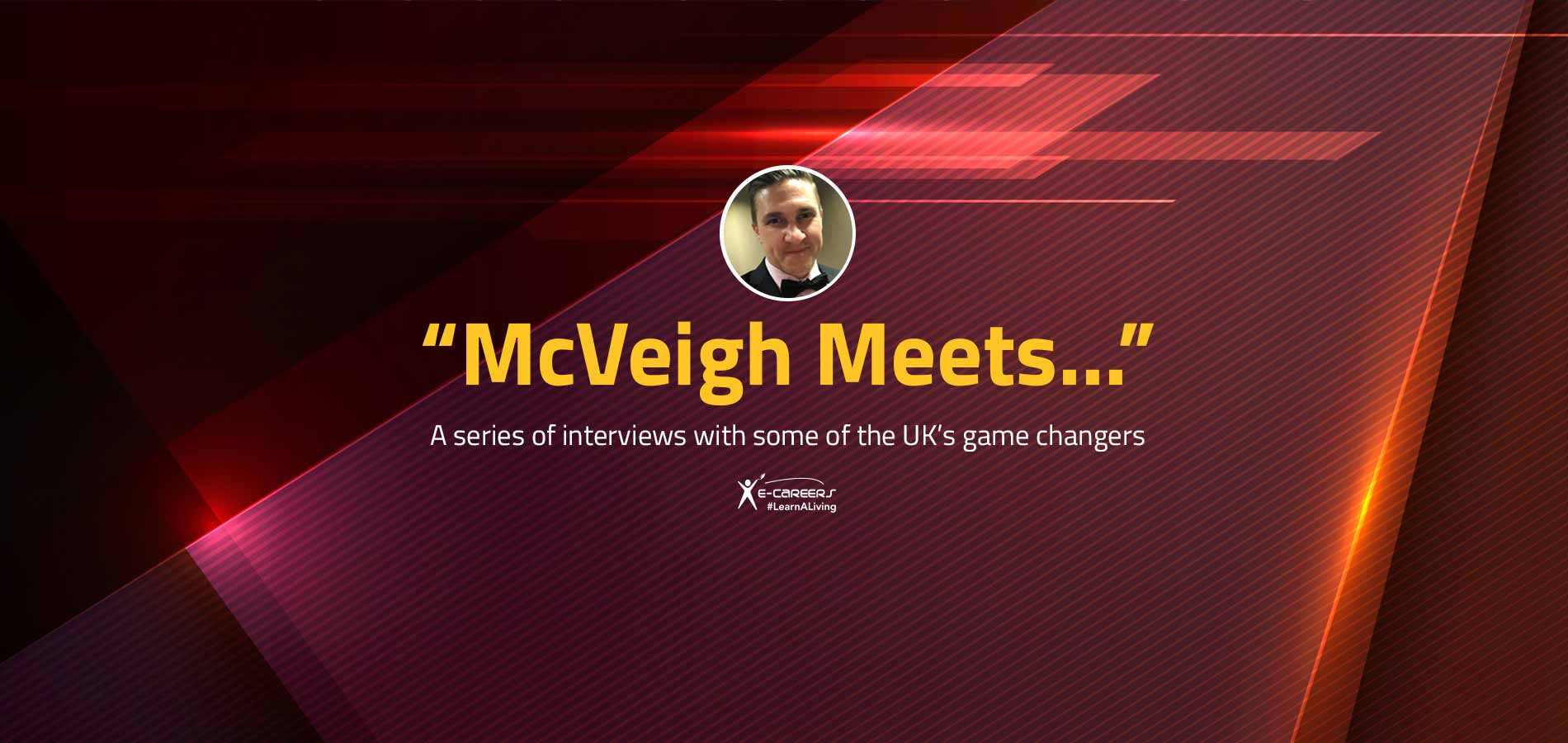 Paul McVeigh Presents - 'McVeigh Meets..' with UK's Game Changers